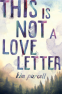 Cover Image: This Is Not a Love Letter