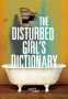 Cover Image: The Disturbed Girl's Dictionary