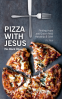 Cover Image: Pizza With Jesus (No Black Olives)