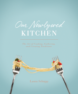 Image result for Our Newlywed Kitchen: The Art of Cooking, Gathering, and Creating Traditions