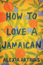 Cover Image: How to Love a Jamaican