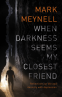 Cover Image: When Darkness Seems My Closest Friend