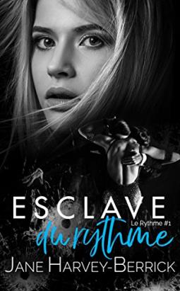 Esclave du Rythme Le Rythme #1 de Jane Harvey-Berrick