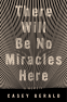 Cover Image: There Will Be No Miracles Here