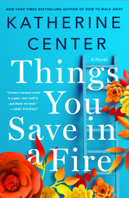 Things You Save in a Fire | Katherine Center | 9781250047328
