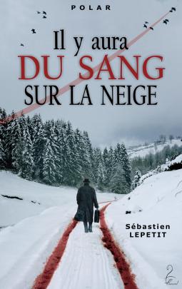 Il y aura du sang sur la neige de Sébastien Lepetit