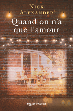 Quand on n'a que l'amour de Nick Alexander - Amazon Crossing Editions