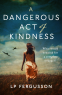 Cover Image: A Dangerous Act of Kindness