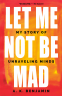 Cover Image: Let Me Not Be Mad