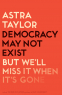 Cover Image: Democracy May Not Exist, but We'll Miss It When It's Gone