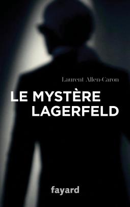 Le mystère Lagerfeld de Laurent Allen-Caron - Editions Fayard
