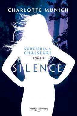 Sorcières & Chasseurs tome 3 Silence de Charlotte Munich