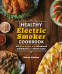 Cover Image: The Healthy Electric Smoker Cookbook