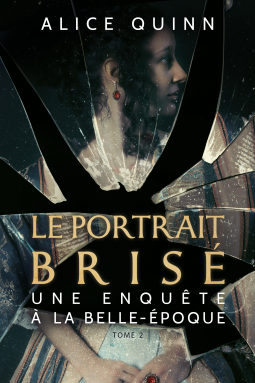 Le portrait brisé Une enquête à la Belle-Epoque tome 2 d'Alice Quinn - Editions Amazon Publishing