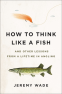 Cover Image: How to Think Like a Fish