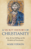 Cover Image: A Secret History of Christianity