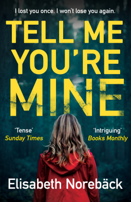 Tell Me You're Mine | Elisabeth Norebäck | 9780749023799 | NetGalley