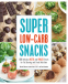 Cover Image: Super Low-Carb Snacks