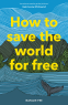 Cover Image: How to Save the World For Free