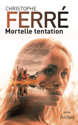 Mortelle tentation de Christophe Ferré - Edition L'Archipel
