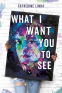 Cover Image: What I Want You to See