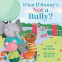 Cover Image: What If Bunny's NOT a Bully?