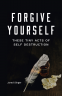 Cover Image: Forgive Yourself These Tiny Acts of Self-Destruction