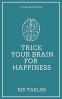 Cover Image: Trick your Brain for Happiness