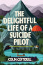 Cover Image: The Delightful Life of a Suicide Pilot