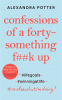 Cover Image: Confessions of a Forty-Something F##k Up