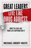 Cover Image: Great Leaders Live Like Drug Addicts