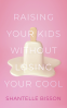 Cover Image: Raising Your Kids Without Losing Your Cool
