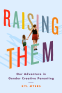 Cover Image: Raising Them: Our Adventure in Gender Creative Parenting