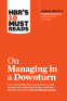 """Cover Image: HBR's 10 Must Reads on Managing in a Downturn (with bonus article """"Reigniting Growth"""" By Chris Zook and James Allen)"""