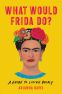 Cover Image: What Would Frida Do?