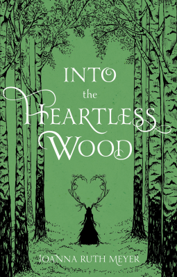 Into the Heartless Wood | Joanna Ruth Meyer | 9781645671701 | NetGalley