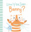 Cover Image: Have You Seen Bunny?