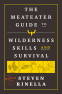 Cover Image: The MeatEater Guide to Wilderness Skills and Survival