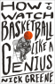 Cover Image: How to Watch Basketball Like a Genius