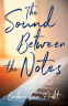Cover Image: The Sound Between The Notes