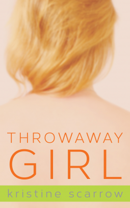 Throwaway Girl by Kristine Scarrow