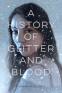 Cover Image: A History of Glitter and Blood