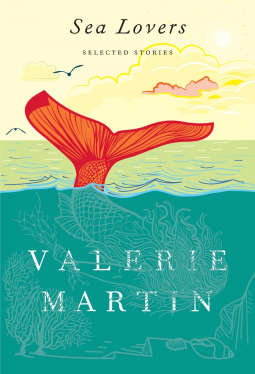 Sea Lovers: Selected Stories by Valerie Martin
