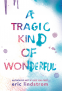 Cover Image: A Tragic Kind of Wonderful