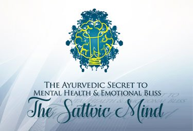 The Ayurvedic Secret to Mental Health & Emotional Bliss - The Sattvic Mind