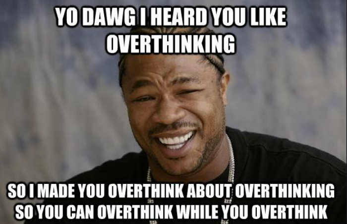 when someone tells you to stop overthinking