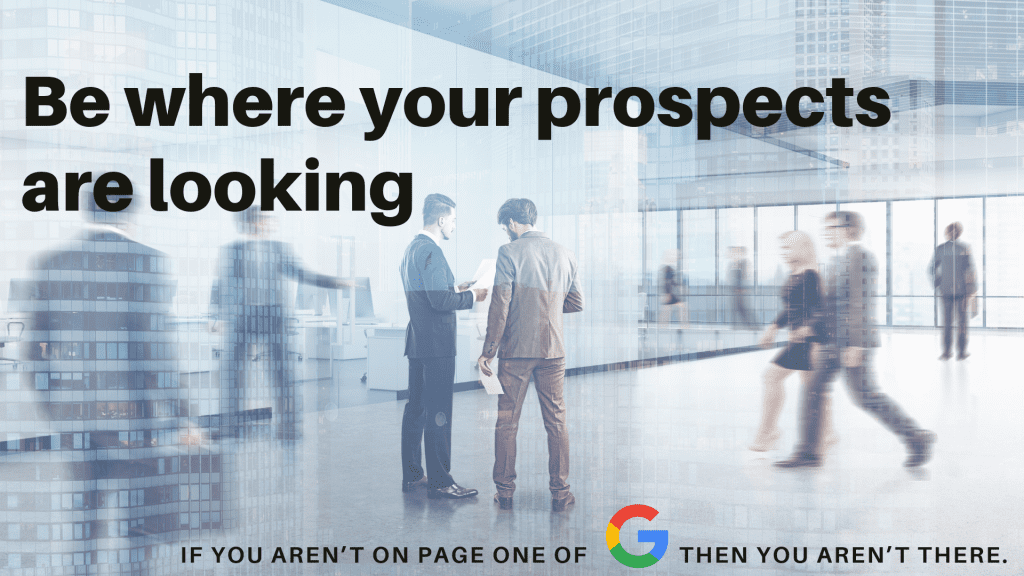 Step 1: Be where your prospective clients are looking