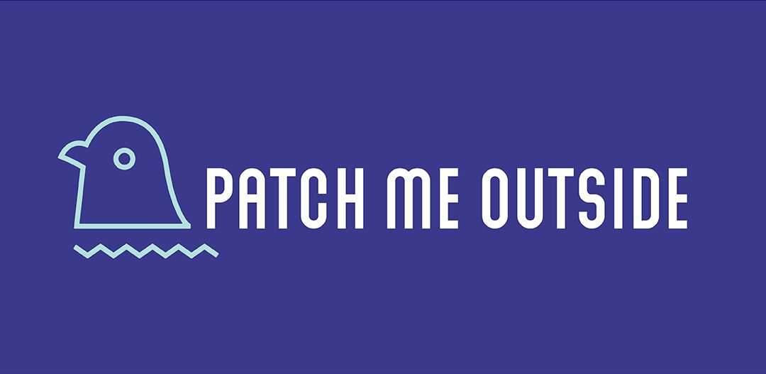 PATCH ME OUTSIDE
