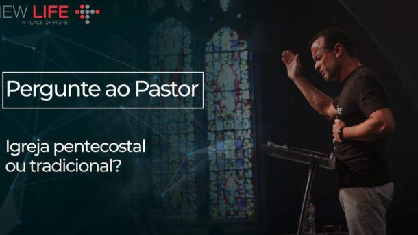 Igreja Pentecostal ou Tradicional?