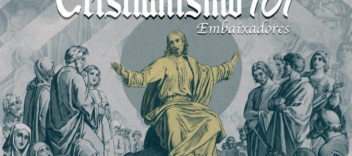 Cristianismo 101 - Embaixadores de Cristo